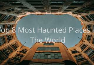 Top 8 Most Haunted Places In The World