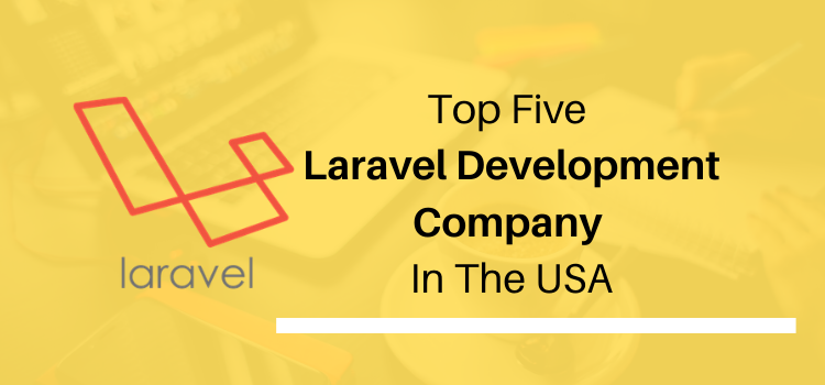Top Five Laravel Development Company In The USA